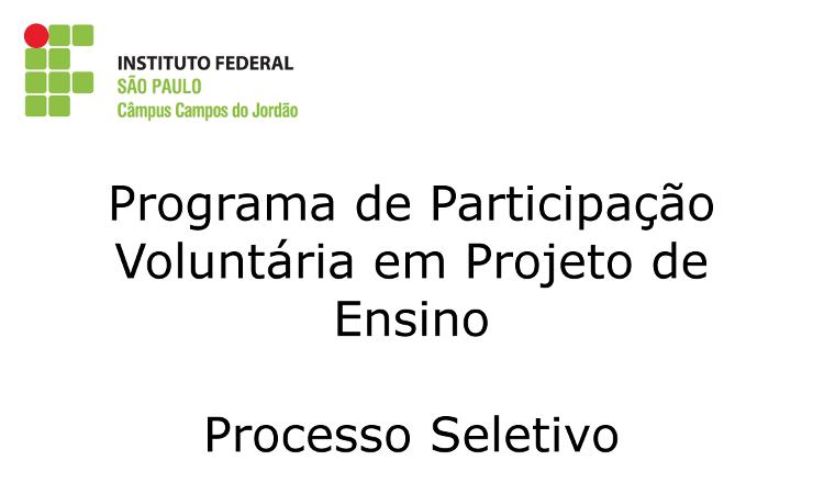 Processo Seletivo do Programa de Participação Voluntária em Projeto de Ensino