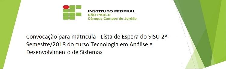 Convocação para matrícula - Lista de Espera do SISU 2º Semestre/2018 do curso Tecnologia em Análise e Desenvolvimento de Sistemas